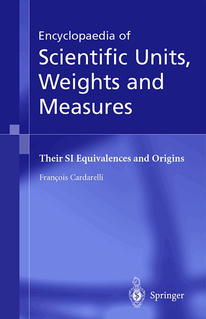 Francois Cardarelli - Encyclopaedia of Scientific Units, Weights and Measures - ISBN 185233682X